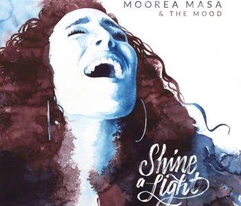 """""""Shine A Light"""" By Moorea Masa & The Mood"""
