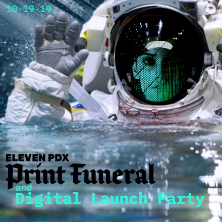 Eleven PDX Print Funeral and Digital Launch Party